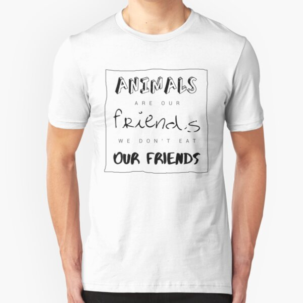 Animals are our friends Slim Fit T-Shirt