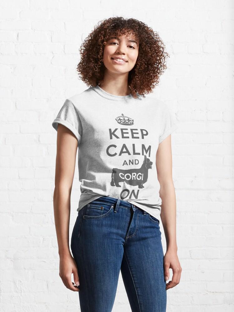 Alternate view of KEEP CALM AND CORGI ON Classic T-Shirt