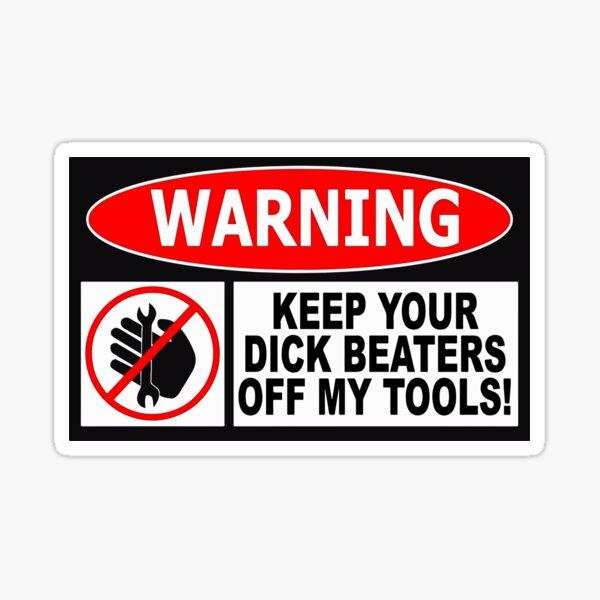Gardez vos batteurs de bite hors de mes outils Sticker