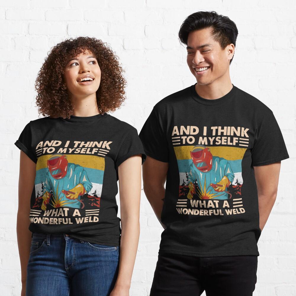 What A Wonderful Weld Classic T-Shirt