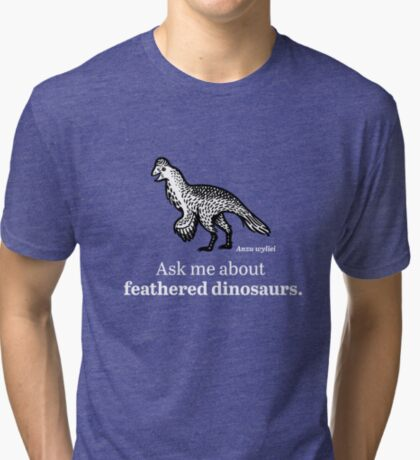 Ask Me About Feathered Dinosaurs Tri-blend T-Shirt