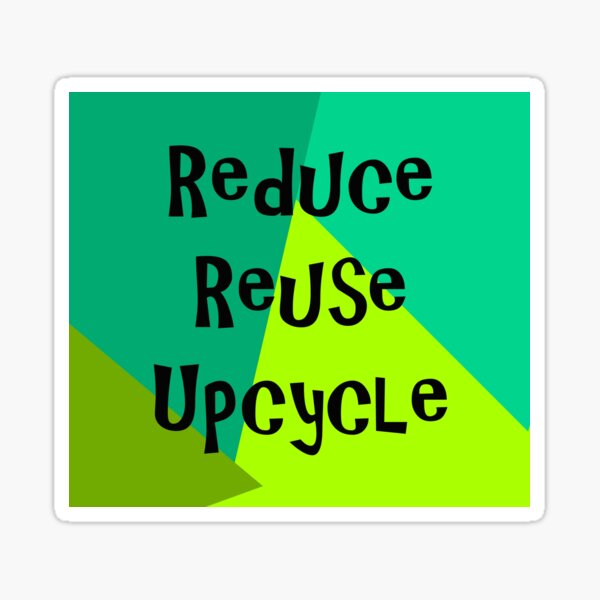 Reduce, Reuse, Upcycle! Sticker