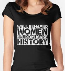 Well behaved women seldom make history feminist saying Women's Fitted Scoop T-Shirt