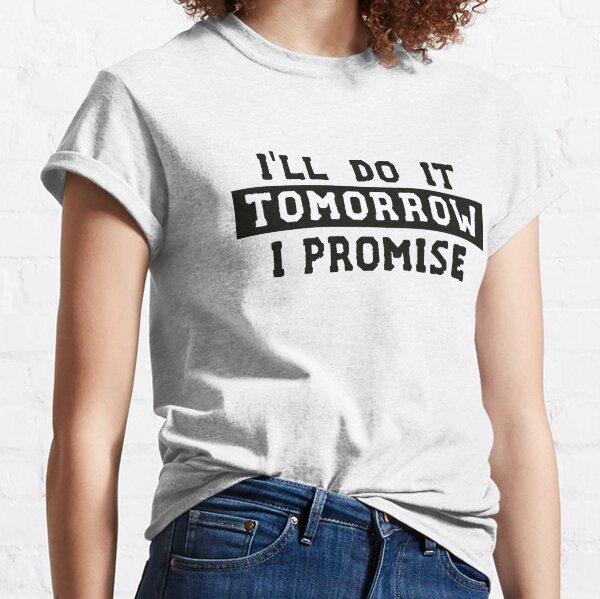 I'll Do It Tomorrow I Promise Classic T-Shirt