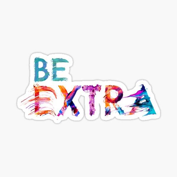 Be Extra  Sticker