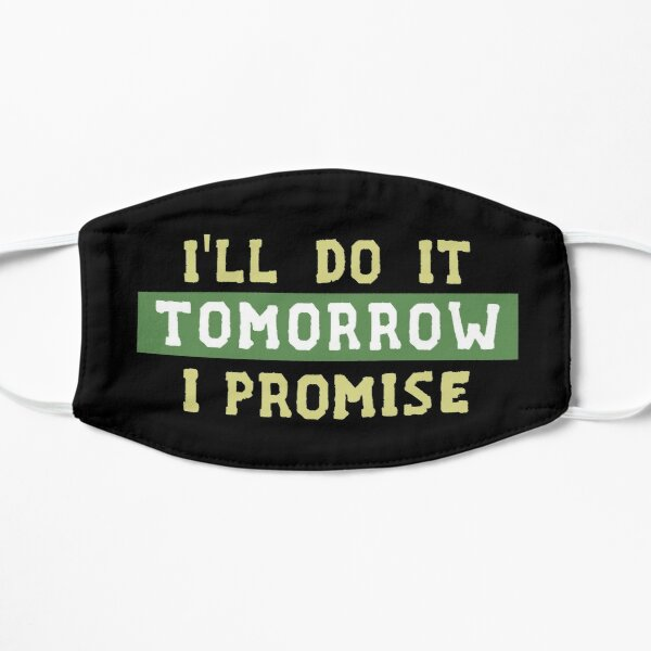 I'll Do It Tomorrow I Promise Flat Mask