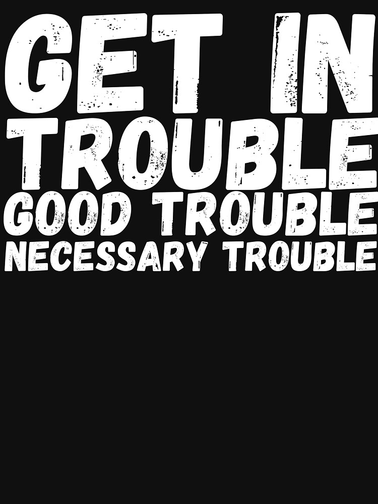 Get In Trouble Good Trouble Necessary Trouble, rep John Lewis quotes by ds-4