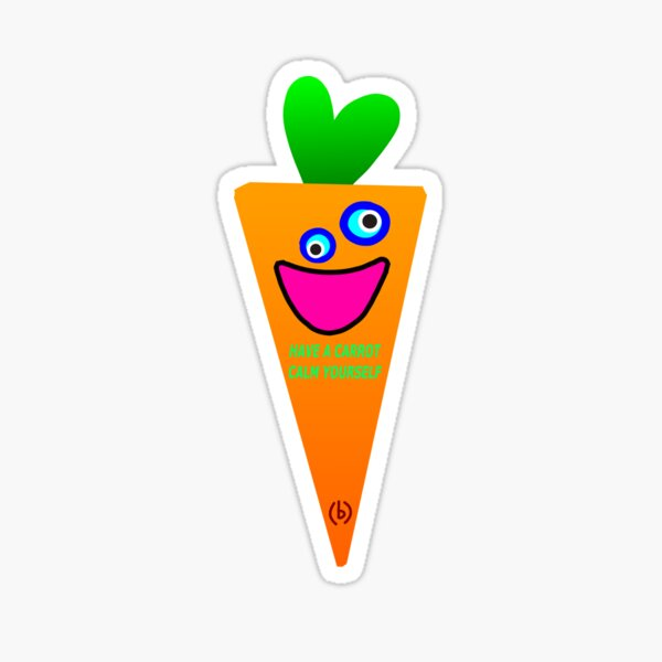 Have a carrot calm yourself funny Sticker