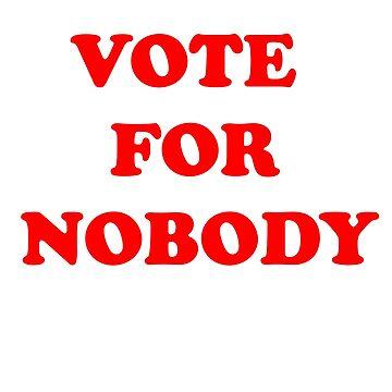 VOTE FOR NOBODY by Sundancerox