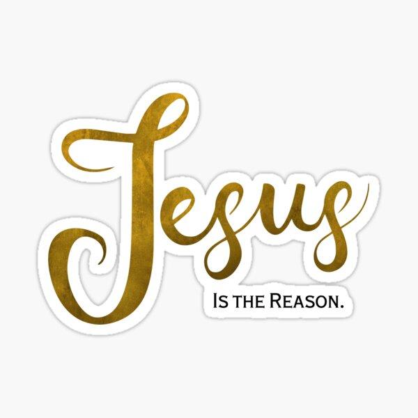 Jesus is the Reason (Gold) Sticker