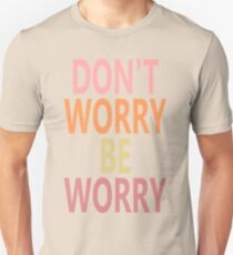 DON'T WORRY, BE WORRY T-Shirt