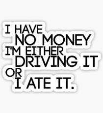 I Have No Money I'm Either Driving It Or I Ate It Sticker