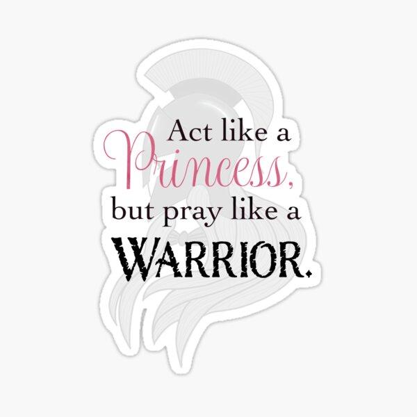 Act Like a Princess, Pray Like a Warrior Sticker