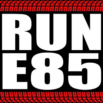 RUN E85 sticker by hoddynoddy