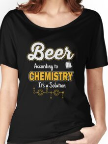 Beer: According to chemistry it's a solution Women's Relaxed Fit T-Shirt