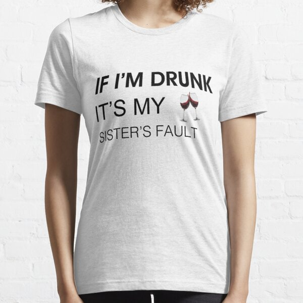 If I/'m drunk funny graphic tee Sister shirt lets day drink shirt wine shirt weekend vibes day drinking beer shirt Birthday shirt