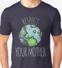 Respect your mother earth day Unisex T-Shirt