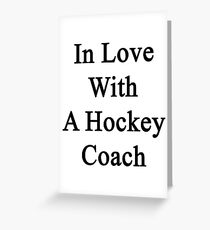 In Love With A Hockey Coach  Greeting Card