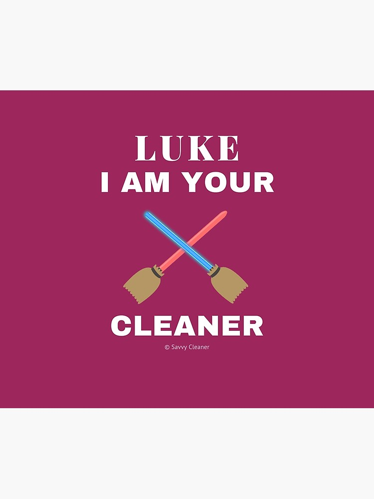 Luke I Am Your Cleaner House Cleaning Cleaning Lady Gift by SavvyCleaner