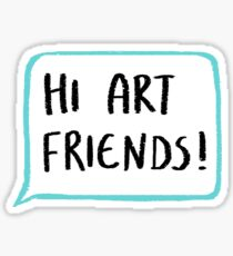 Hi Art Friends! Sticker