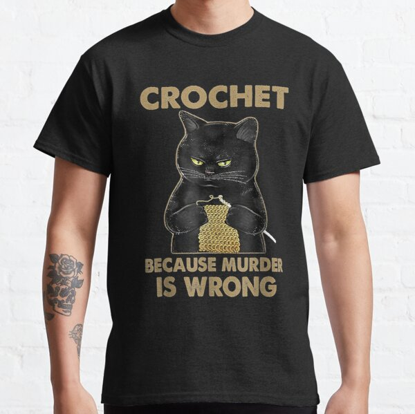 Black Cat Funny Crochet because murder is wrong  Classic T-Shirt