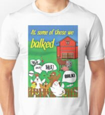 At Some of these we Balked Unisex T-Shirt