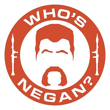 Who's Negan? by EmpireGraphics