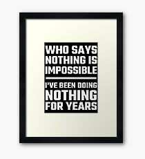 Who Says Nothing Is Impossible Framed Print