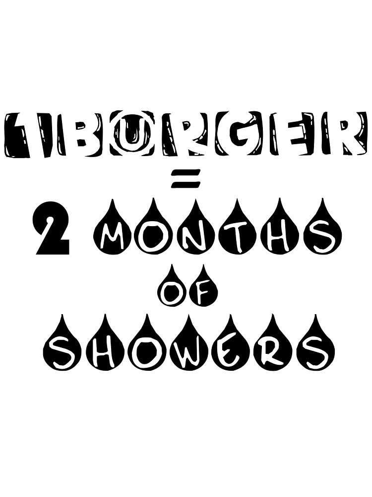 1 burger = 2 months of showers by redbubbleheart