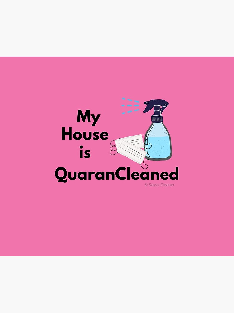My House is QuaranCleaned Funny Housekeeping Gifts by SavvyCleaner