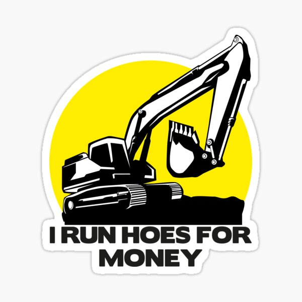 I Run Hoes For Money, Heavy Operator, Construction Worker, Trackhoe, Funny Excavator  Sticker