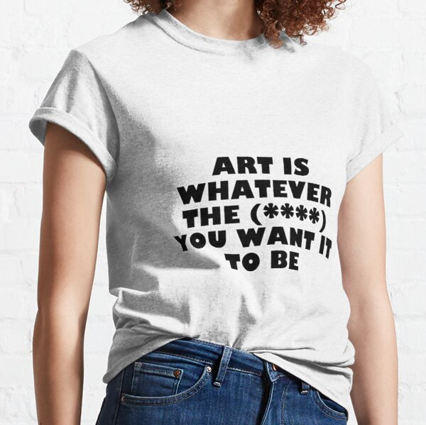 ART IS WHATEVER YOU WANT IT TO BE - BLACK LOGO Classic T-Shirt