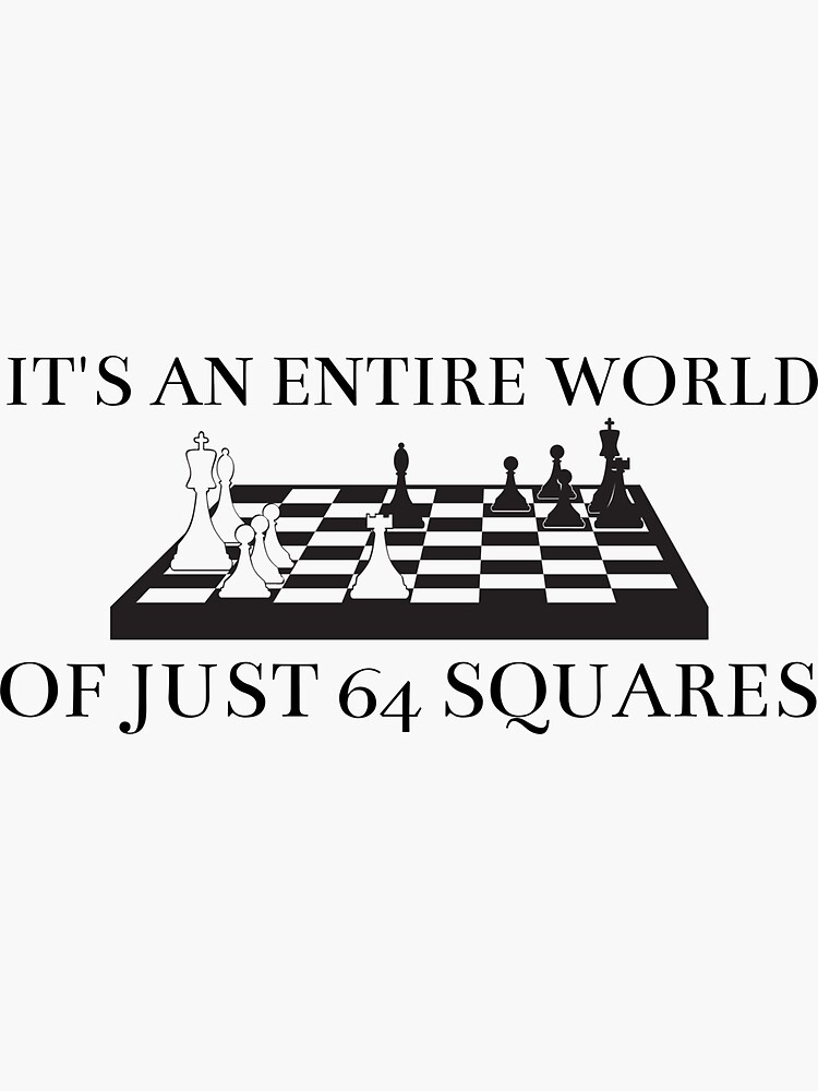 Its an entire world of just 64 squares, Beth Harmon quote from the  queens Gambit by ds-4
