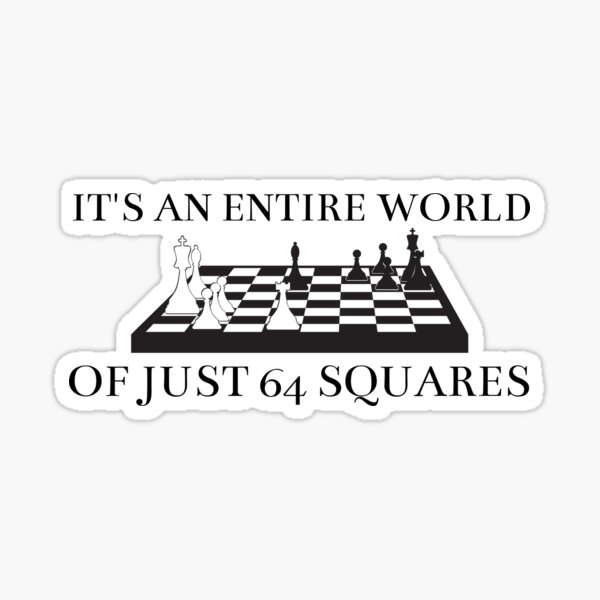 Its an entire world of just 64 squares, Beth Harmon quote from the  queens Gambit Sticker