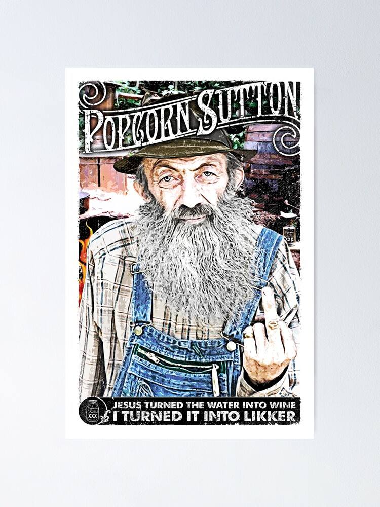 Quot Moonshine Popcorn Sutton Quot Poster By Unclegertrude