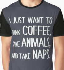I Just Want To Drink Coffee, Save Animals, And Take Naps. Graphic T-Shirt