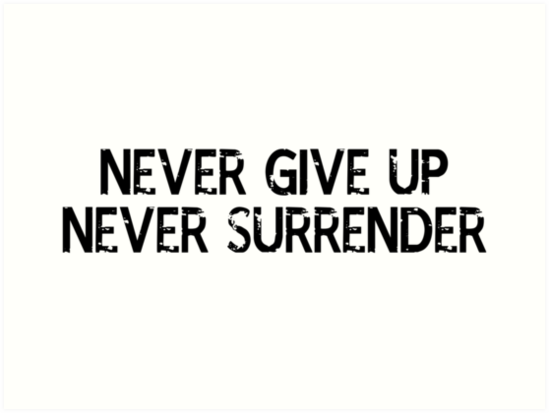 Never Give Up Never Surrender Transparent Art Prints By