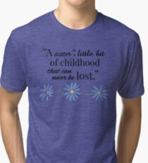 A Sister is a Little Bit of Childhood... Tri-blend T-Shirt
