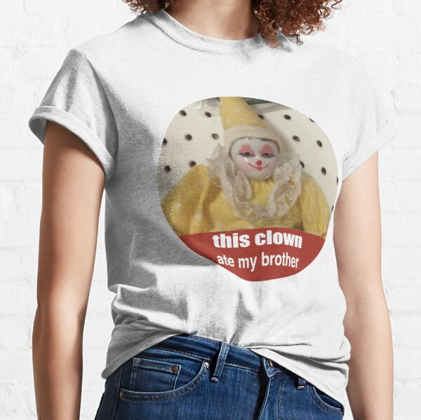 this clown ate my brother Classic T-Shirt