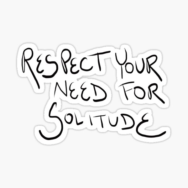 Respect Your Need for Solitude Inspirational Quote Sticker