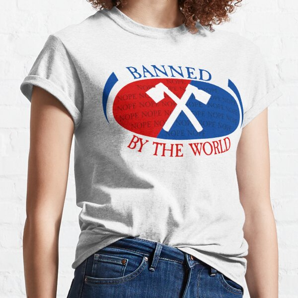 Banned by The World | The Axe Shoppe Classic T-Shirt