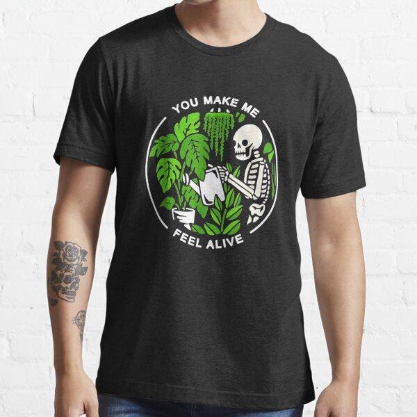 You Make Me Feel Alive Skeleton Gardening Essential T-Shirt