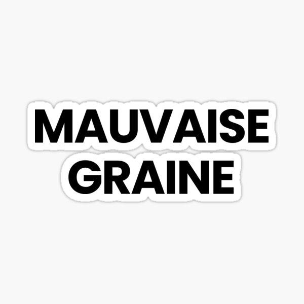 Mauaise graine Sticker