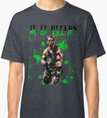 if it bleeds we can kill it Classic T-Shirt