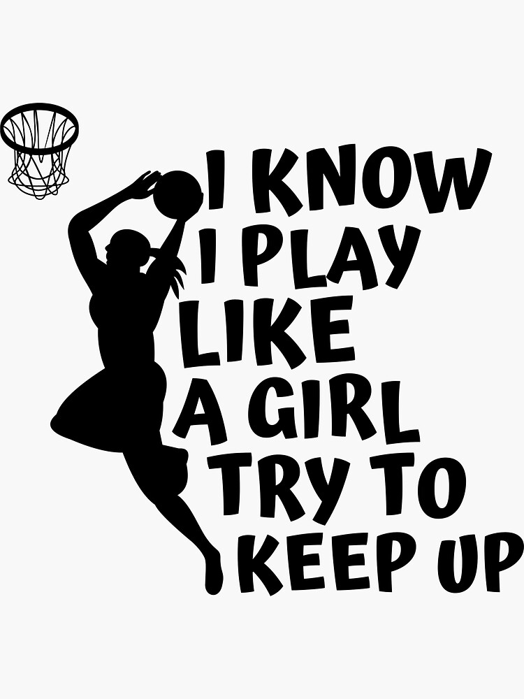 I Know I Play Like A Girl Try To Keep Up, womens basketball funny gift by ds-4