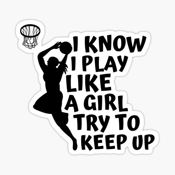 I Know I Play Like A Girl Try To Keep Up, womens basketball funny gift Sticker