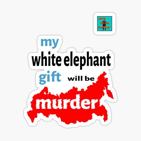My White Elephant Gift Will Be Murder Sticker