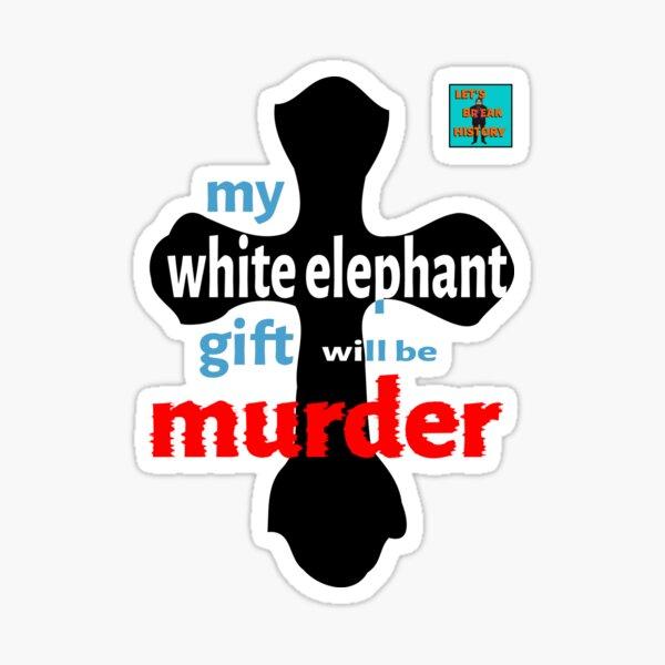 My White Elephant Gift Will Be Murder Cross Sticker