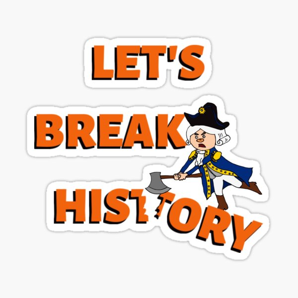 Let's Break History with George Sticker
