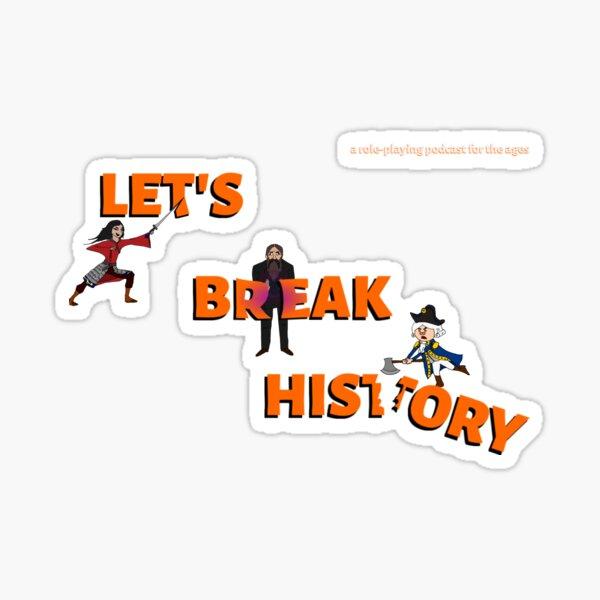 Let's Break History Banner Sticker